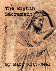 The Eighth Sacrament ebook by Mary Kitt-Neel