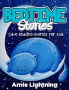 Bedtime Stories: Cute Bedtime Stories for Kids ebook by