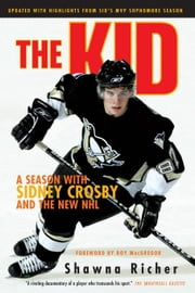 The Kid: A Season with Sidney Crosby and the New NHL ebook by Richer, Shawna