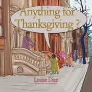 Anything for Thanksgiving? ebook by Louise Diaz
