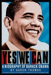 Yes We Can - A Biography of President Barack Obama ebook by Garen Thomas