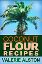 Coconut Flour Recipes eBook by Valerie Alston