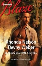 Blazing Bedtime Stories, Volume VII: The Steadfast Hot Soldier\Wild Thing ebook by Rhonda Nelson,Tawny Weber