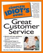 The Complete Idiot's Guide to Great Customer Service ebook by Ron Karr