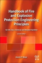 Handbook of Fire and Explosion Protection Engineering Principles - for Oil, Gas, Chemical and Related Facilities ebook by Dennis P. Nolan