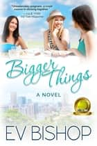 Bigger Things ebook by Ev Bishop