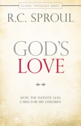 God's Love - How the Infinite God Cares for His Children ebook by R. C. Sproul