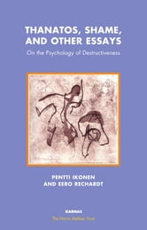Thanatos, Shame, and Other Essays - On the Psychology of Destructiveness ebook by Pentti Ikonen,Eero Rechardt
