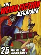 The Weird Fiction MEGAPACK ® - 25 Stories from Weird Tales ebook by Steve Rasnic Tem, Darrell Schweitzer, John Gregory Betancourt, Robert E. Howard, H.P. Lovecraft