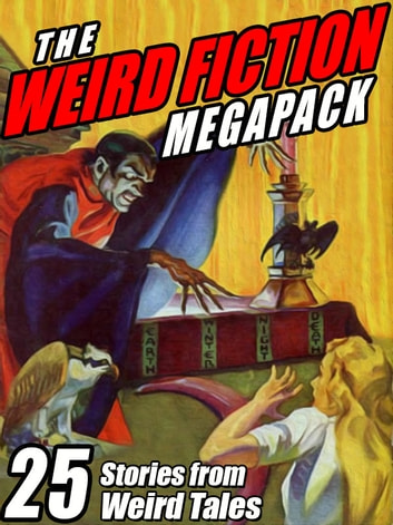 The Weird Fiction MEGAPACK ® - 25 Stories from Weird Tales ebook by Steve Rasnic Tem,Darrell Schweitzer,John Gregory Betancourt,Robert E. Howard,H.P. Lovecraft