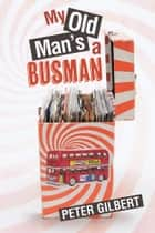 My Old Man's A Busman ebook by Peter Gilbert
