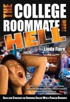 The College Roommate from Hell: Skills and Strategies for Surviving College With a Problem Roommate ebook by Linda Fiore