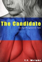 The Candidate: An Age Progression Tale ebook by T.F. Wright