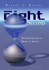 Eight Second - The Resurrection of Mickey L. Dennis ebook by Mickey Dennis