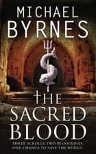 The Sacred Blood - The thrilling sequel to The Sacred Bones, for fans of Dan Brown ebook by Michael Byrnes