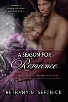 A Season For Romance ebook by Bethany Sefchick