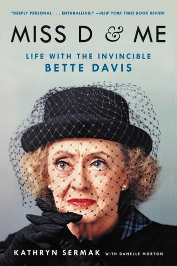 Miss D and Me - Life with the Invincible Bette Davis ebook by Kathryn Sermak
