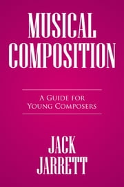 Musical Composition - A Guide for Young Composers ebook by Jack Jarrett