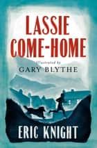 Lassie Come-Home ebook by Eric Knight, Gary Blythe