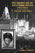 The Golden Age of Hollywood Movies, 1931-1943: Vol VIII, Lupe Velez ebook by James R Ashley
