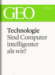Technologie: Sind Computer intelligenter als wir? (GEO eBook Single) ebook by GEO Magazin,GEO eBook,GEO