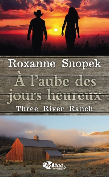 À l'aube des jours heureux - Three River Ranch, T1 ebook by Roxanne Snopek