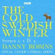 The Cold Swedish Winter - The Complete Series 1, 2 and 3 audiobook by Danny Robins