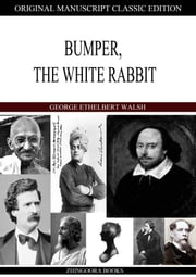 Bumper, The White Rabbit ebook by George Ethelbert Walsh