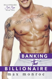 Banking the Billionaire ebook by Max Monroe