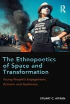 The Ethnopoetics of Space and Transformation ebook by Stuart C. Aitken