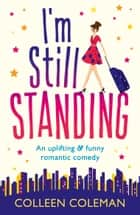 I'm Still Standing - An uplifting and funny romantic comedy ebook by