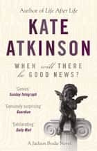 When Will There Be Good News? - (Jackson Brodie) ebook by Kate Atkinson