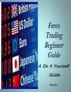 Forex Trading Beginner Guide ebook by Albert Kim