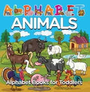 Alphabet Animals: Alphabet Books for Toddlers - Phonics for Kids Preschool Edition ekitaplar by Baby Professor