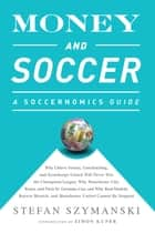 Money and Soccer: A Soccernomics Guide ebook by Stefan Szymanski