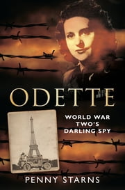 Odette - World War Two's Darling Spy ebook by Penny Starns