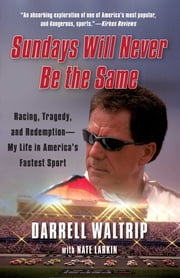 Sundays Will Never Be the Same - Racing, Tragedy, and Redemption--My Life in America's Fastest Sport ebook by Darrell Waltrip