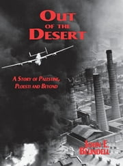 Out of the Desert - A Story of Palestine, Ploesti and Beyond ebook by John E Blundell