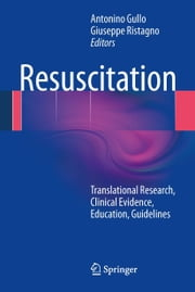 Resuscitation - Translational Research, Clinical Evidence, Education, Guidelines ebook by
