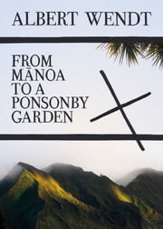 From Manoa to a Ponsonby Garden ebook by Albert Wendt
