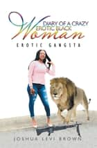 Diary of a Crazy Erotic Black Woman - Erotic Gangsta ebook by Joshua Levi Brown