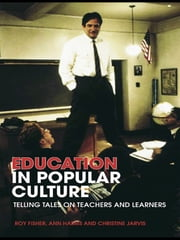 Education in Popular Culture - Telling Tales on Teachers and Learners ebook by Roy Fisher,Ann Harris,Christine Jarvis