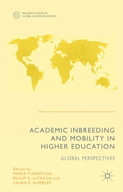Academic Inbreeding and Mobility in Higher Education - Global Perspectives ebook by Dr Maria Yudkevich,Professor Philip G. Altbach,Laura E. Rumbley