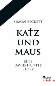 Katz und Maus - Eine David Hunter Story eBook by Simon Beckett, Hans-Ulrich Möhring