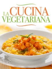 La Cucina Vegetariana ebook by AA. VV.