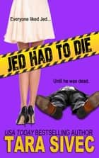 Jed Had to Die ebook by Tara Sivec