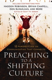 Preaching to a Shifting Culture - 12 Perspectives on Communicating that Connects ebook by Scott M. Gibson