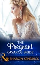 The Pregnant Kavakos Bride (Mills & Boon Modern) (One Night With Consequences, Book 31) eBook by Sharon Kendrick