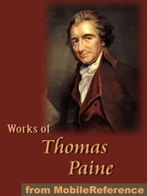 Works Of Thomas Paine: Includes Common Sense, The American Crisis, The Rights Of Man, The Age Of Reason And A Letter Addressed To The Abbe Raynal (Mobi Collected Works) ebook by Thomas Paine