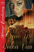 Please Save Me ebook by Becca Van